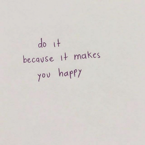 Happy, Mø, and You: do it  because it ma kes  you happy