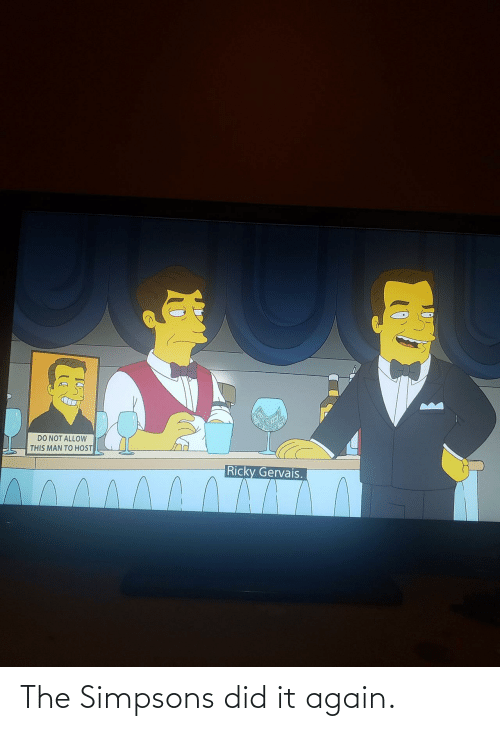 Do Not: DO NOT ALLOW  THIS MAN TO HOST  Ricky Gervais. The Simpsons did it again.