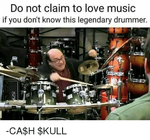 Drummers: Do not claim to love music  if you don't know this legendary drummer. -CA$H $KULL