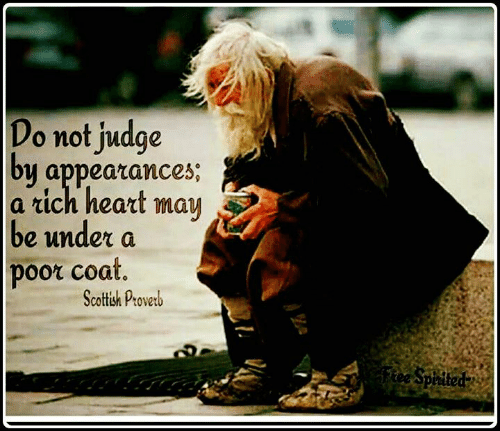 Memes, Heart, and Scottish: Do not judge  by appearances;  a rich heart  may  be under a  poor coat.  Scottish Proverb  Ftee Spirited