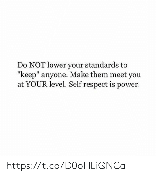 """Memes, Respect, and Power: Do NOT lower your standards to  """"keep"""" anyone. Make them meet you  at YOUR level. Self respect is power. https://t.co/D0oHEiQNCa"""
