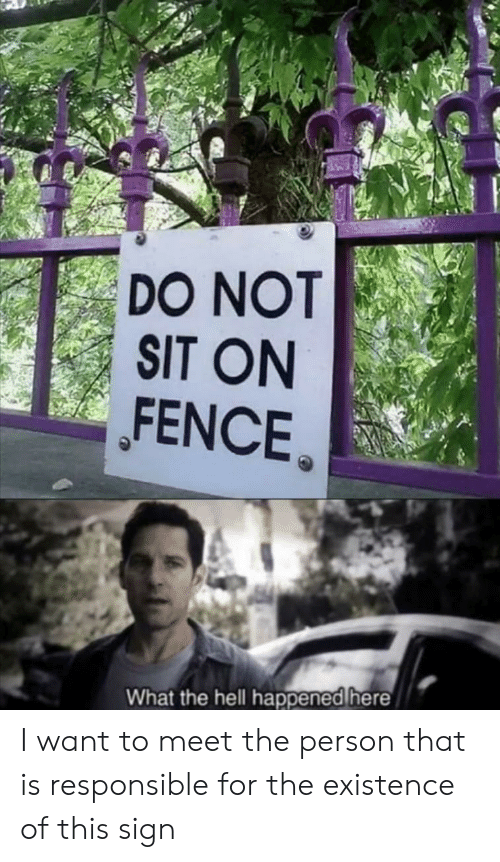 what-the-hell: DO NOT  SIT ON  FENCE  What the hell happened here I want to meet the person that is responsible for the existence of this sign