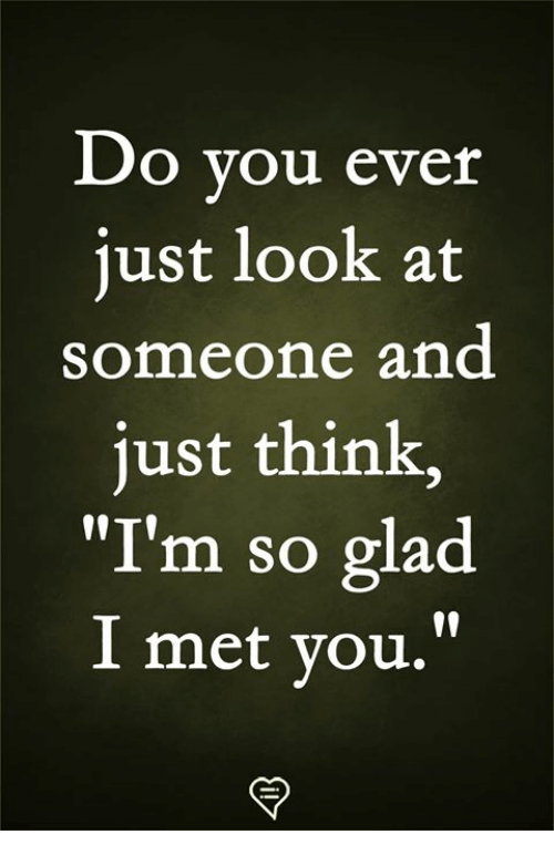 """Memes, 🤖, and Think: Do vou ever  iust look at  someone and  just think,  """"I'm so glad  I met vou."""""""