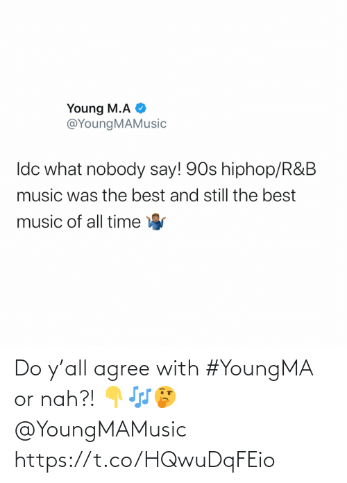 Https T: Do y'all agree with #YoungMA or nah?! 👇🎶🤔 @YoungMAMusic https://t.co/HQwuDqFEio