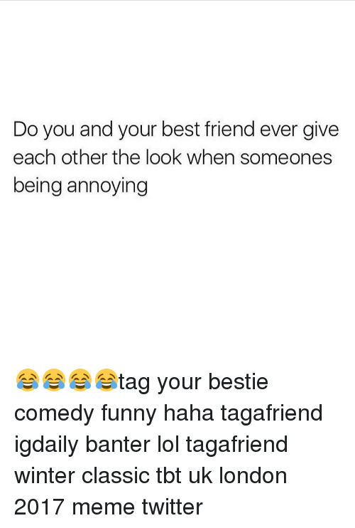 Memes Twitter: Do you and your best friend ever give  each other the look when someones  being annoying 😂😂😂😂tag your bestie comedy funny haha tagafriend igdaily banter lol tagafriend winter classic tbt uk london 2017 meme twitter