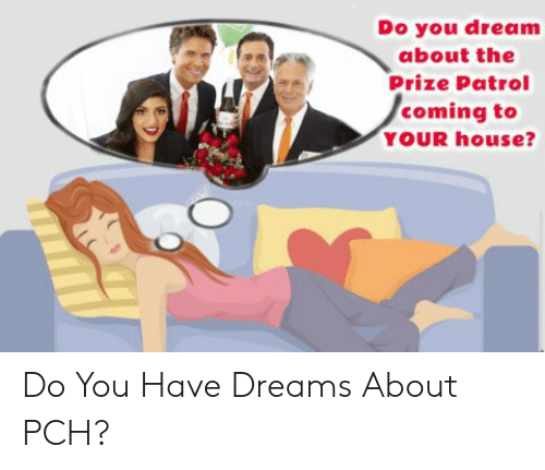 Do You Dream About the Prize Patrol Coming to YOUR House? Do You