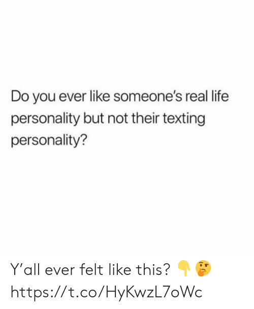 Life, Texting, and Personality: Do you ever like someone's real life  personality but not their texting  personality? Y'all ever felt like this? 👇🤔 https://t.co/HyKwzL7oWc