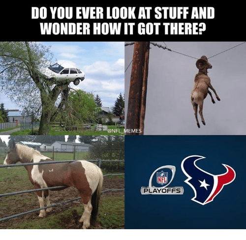 Nfl Meme: DO YOU EVER LOOKAT STUFF AND  WONDER HOW IT GOTTHERE?  ESS @NFL MEME  NFL  PLAYOFFS