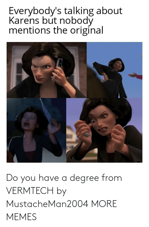 do you: Do you have a degree from VERMTECH by MustacheMan2004 MORE MEMES
