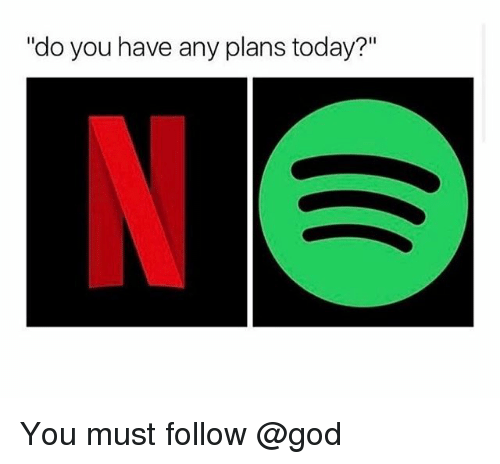 "God, Today, and Trendy: ""do you have any plans today?"" You must follow @god"