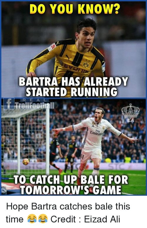 Ali, Memes, and Game: DO YOU KNOW?  BARTRA HAS ALREADY  STARTED RUNNING  Emiratei  TO CATCH UP BALE FOR  TOMORROW'S GAME Hope Bartra catches bale this time 😂😂  Credit : Eizad Ali