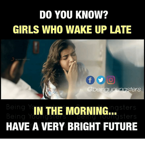 Bright Future: DO YOU KNOW?  GIRLS WHO WAKE UP LATE  SONY  @beingyounasters  ngsters  IN THE MORNING...  HAVE A VERY BRIGHT FUTURE