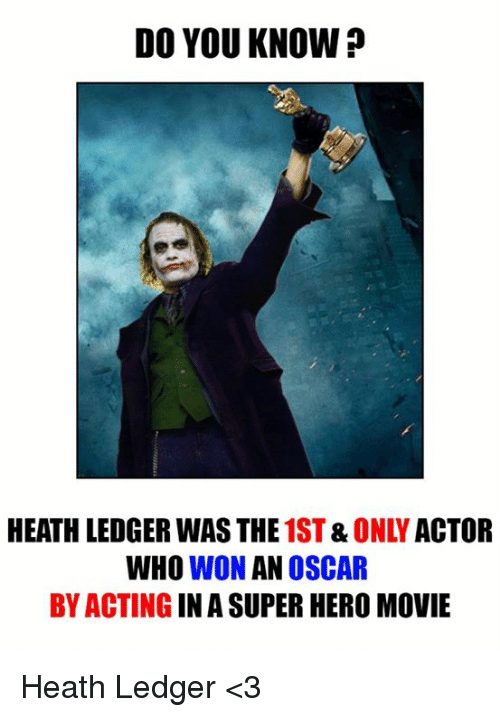 hero movie: DO YOU KNOW  HEATH LEDGER WASTHE  ACTOR  WHO WON AN OSCAR  BY ACTING IN A SUPER HERO MOVIE Heath Ledger <3