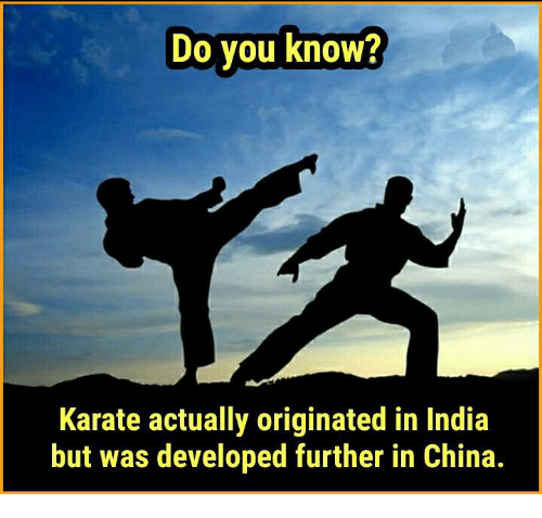 karat: Do you know?  Karate actually originated in India  but was developed further in China.