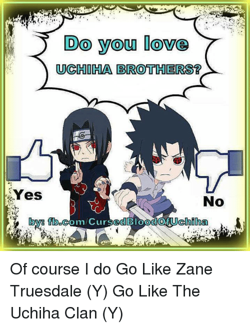 Memes, 🤖, and Clan: Do you love  UCHIHA BROOTHERSR  Yes  No  Hoya ed  Chiha Of course I do Go Like Zane Truesdale (Y) Go Like The Uchiha Clan (Y)