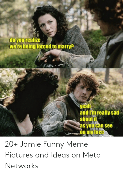 Funny, Meme, and Pictures: do you realze  we're being forced to marry?  yeahb  and i'm really sad  abouti  as youu can see  ace 20+ Jamie Funny Meme Pictures and Ideas on Meta Networks