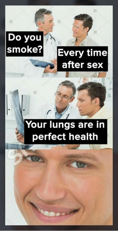 sexs: Do you  smoke? Every time  after sex  Your lungs are in  perfect health