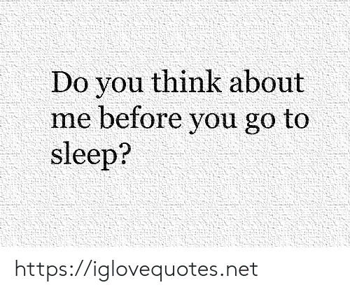 Go to Sleep, Sleep, and Net: Do you think about  me before you go to  sleep? https://iglovequotes.net