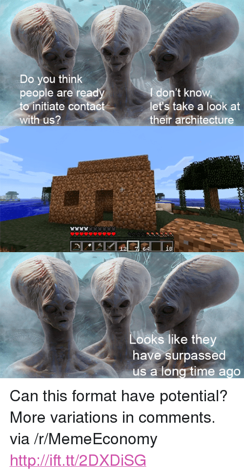"""initiate: Do you think  people are ready  to initiate contact  with us?  I don't know  let's take a look at  their architecture  낱낱낱낱  Looks like they  have surpassed  us a long time ago <p>Can this format have potential? More variations in comments. via /r/MemeEconomy <a href=""""http://ift.tt/2DXDiSG"""">http://ift.tt/2DXDiSG</a></p>"""