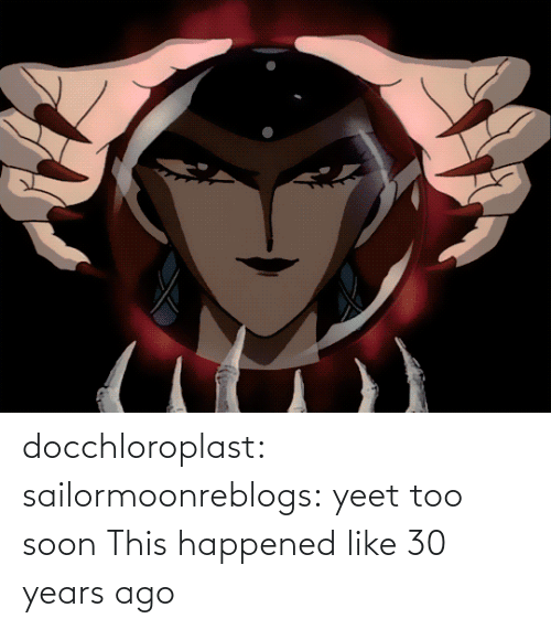 ago: docchloroplast: sailormoonreblogs: yeet   too soon    This happened like 30 years ago