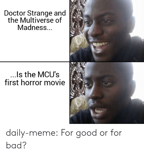 doctor strange: Doctor Strange and  the Multiverse of  Madness...  ..Is the MCU's  first horror movie daily-meme:  For good or for bad?