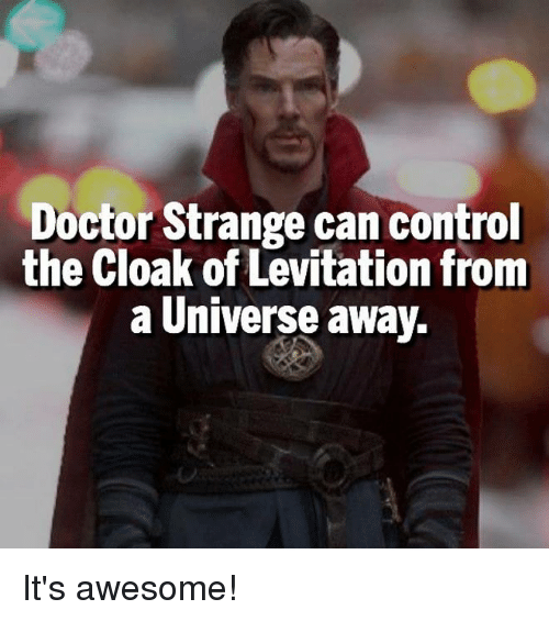 levitation: Doctor Strange can control  the Cloak of Levitation from  a Universe away. It's awesome!