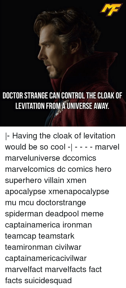 levitating: DOCTOR STRANGE CAN CONTROLTHE CLOAK OF  LEVITATION FROMA UNIVERSE AWAY. |- Having the cloak of levitation would be so cool -| - - - - marvel marveluniverse dccomics marvelcomics dc comics hero superhero villain xmen apocalypse xmenapocalypse mu mcu doctorstrange spiderman deadpool meme captainamerica ironman teamcap teamstark teamironman civilwar captainamericacivilwar marvelfact marvelfacts fact facts suicidesquad