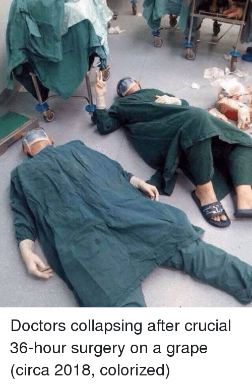 crucial: Doctors collapsing after crucial 36-hour surgery on a grape (circa 2018, colorized)