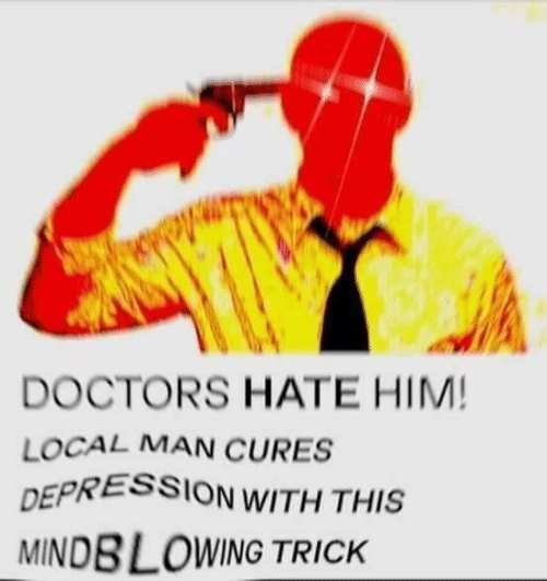 Depression, Local, and Him: DOCTORS HATE HIM!  LOCAL MAN CURES  DEPRESSION WITH THIS  MINDBLOWING TRICK