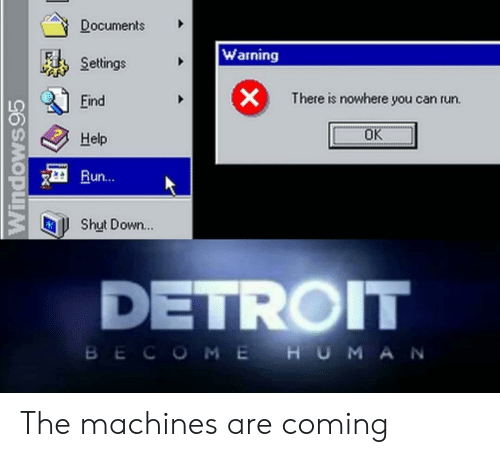 Detroit, Run, and Help: Documents  Warning  Settings  X  There is nowhere you can run.  Eind  OK  Help  Run...  Shut Down...  DETROIT  BECOME HUMA N  Windows95 The machines are coming