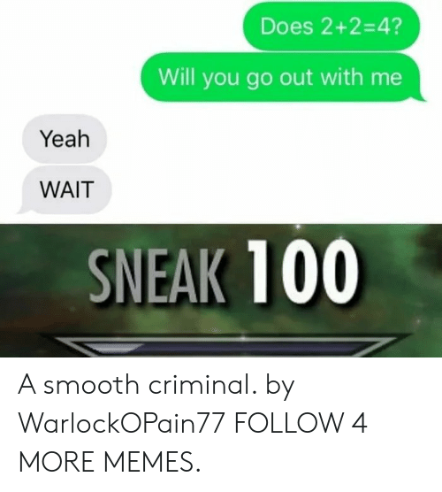 will you go out with me: Does 2+2=4?  Will you go out with me  Yeah  WAIT  SNEAK 100 A smooth criminal. by WarlockOPain77 FOLLOW 4 MORE MEMES.