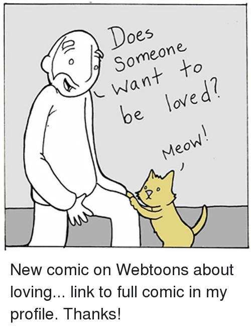 Meowe: Does  Someone.  L Want to  be loved?  Meow New comic on Webtoons about loving... link to full comic in my profile. Thanks!