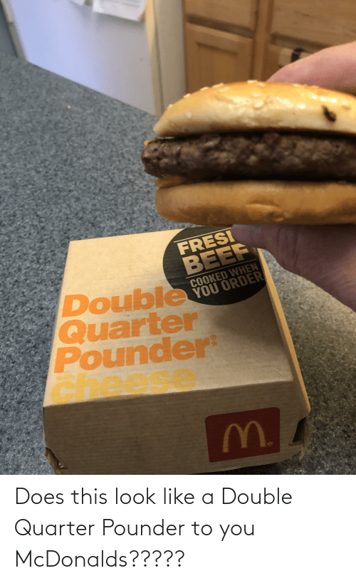 McDonalds: Does this look like a Double Quarter Pounder to you McDonalds?????