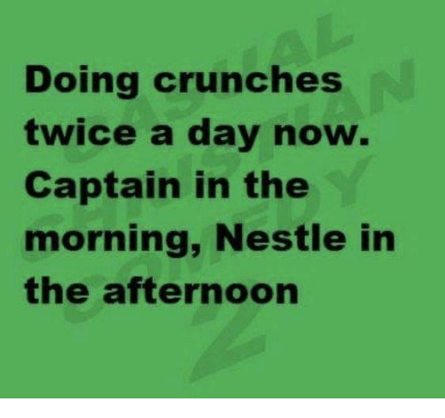 Dank, 🤖, and Nestle: Doing crunches  twice a day now  Captain in the  morning, Nestle in  the afternoon