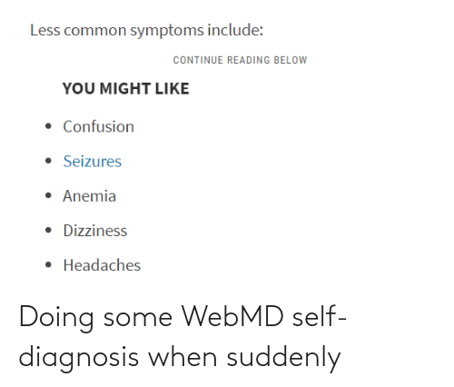 suddenly: Doing some WebMD self-diagnosis when suddenly