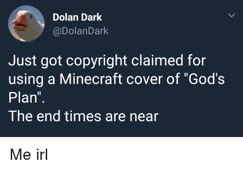 """Dolan: Dolan Dark  @DolanDark  Just got copyright claimed for  using a Minecraft cover of """"God's  Plan  The end times are near Me irl"""