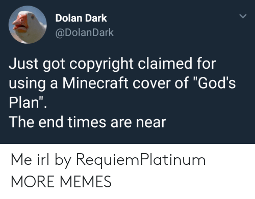 """Dolan: Dolan Dark  @DolanDark  Just got copyright claimed for  using a Minecraft cover of """"God's  Plan  The end times are near Me irl by RequiemPlatinum MORE MEMES"""