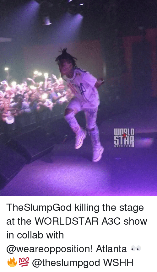 The Worldstar: DOLD  @WORLDSTAR TheSlumpGod killing the stage at the WORLDSTAR A3C show in collab with @weareopposition! Atlanta 👀🔥💯 @theslumpgod WSHH