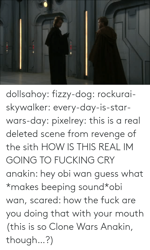 mouth: dollsahoy:  fizzy-dog:  rockurai-skywalker:  every-day-is-star-wars-day:  pixelrey: this is a real deleted scene from revenge of the sith HOW IS THIS REAL  IM GOING TO FUCKING CRY  anakin: hey obi wan guess what *makes beeping sound*obi wan, scared: how the fuck are you doing that with your mouth  (this is so Clone Wars Anakin, though…?)
