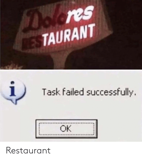Restaurant,  Task, and Dolores: Dolores  RESTAURANT  Task failed successfully  OK Restaurant