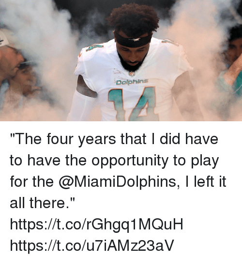"Memes, Dolphins, and Opportunity: Dolphins ""The four years that I did have to have the opportunity to play for the @MiamiDolphins, I left it all there."" https://t.co/rGhgq1MQuH https://t.co/u7iAMz23aV"