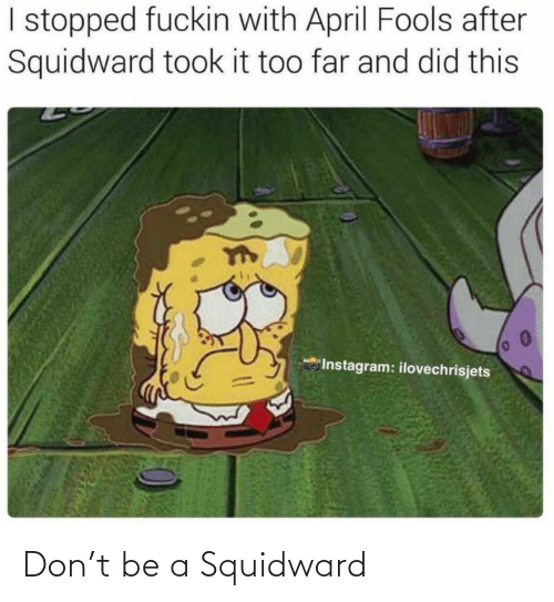 Squidward: Don't be a Squidward