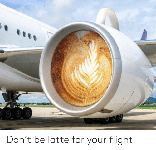 Flight, Don, and Latte: Don't be latte for your flight