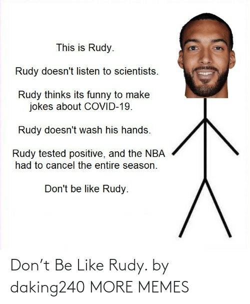 rudy: Don't Be Like Rudy. by daking240 MORE MEMES