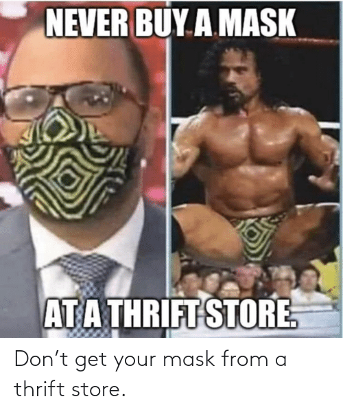 Get Your: Don't get your mask from a thrift store.