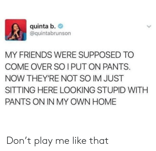 play: Don't play me like that