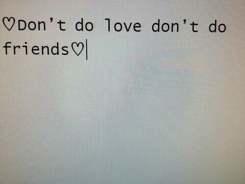 Friends, Love, and Don: Don' t do love don' t do  friends