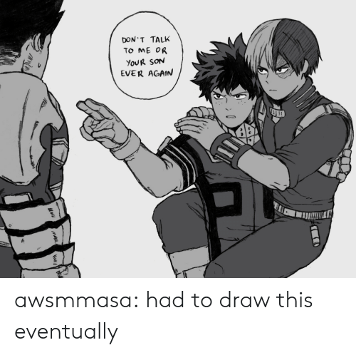 Tumblr, Blog, and Http: DON T TALK  TO ME OR  YoUR SorN  EVER AGAIN awsmmasa: had to draw this eventually