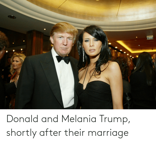 Melania: Donald and Melania Trump, shortly after their marriage
