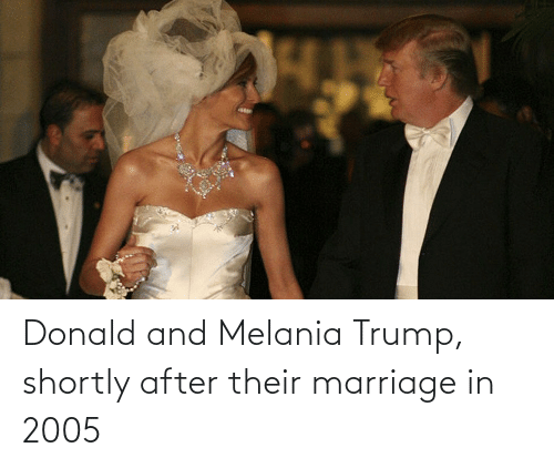 Melania: Donald and Melania Trump, shortly after their marriage in 2005